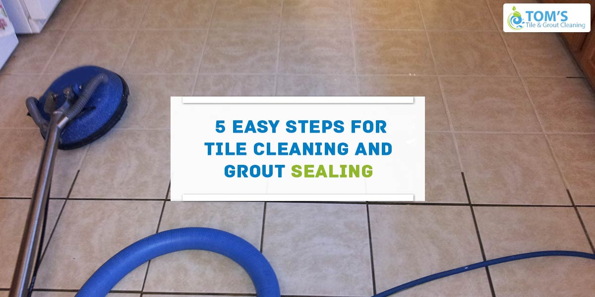 5 Easy Steps for Tile Cleaning and Grout Sealing