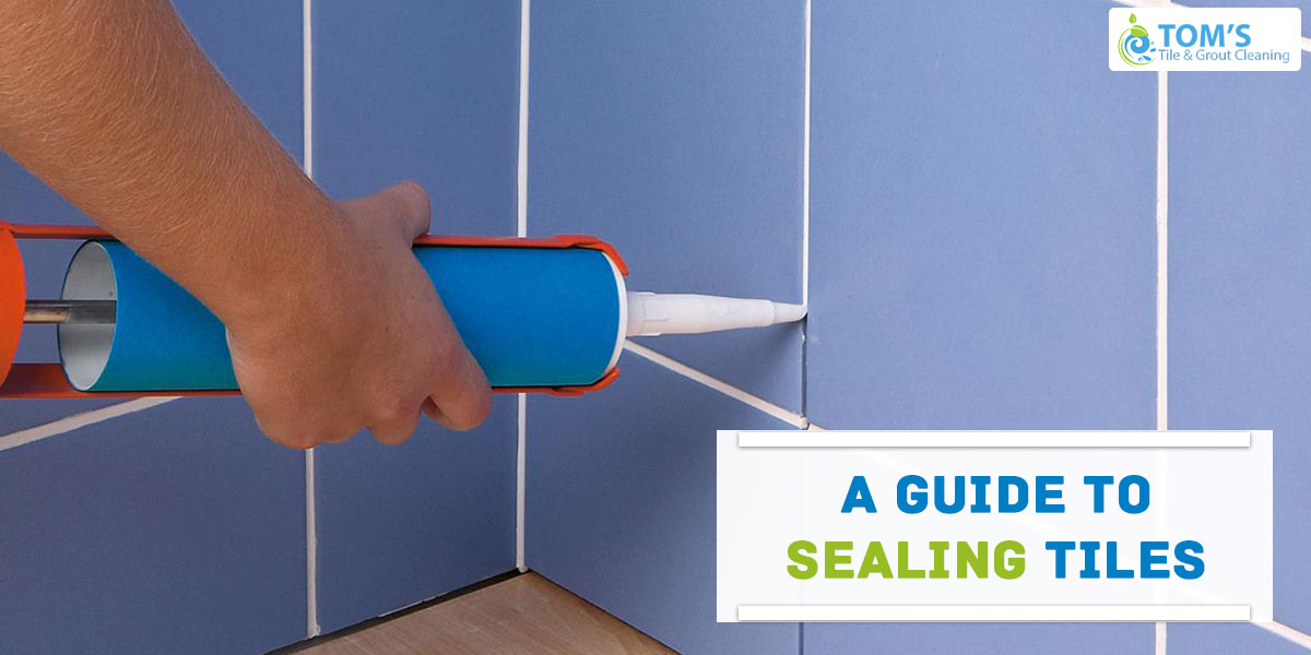 A Guide to Sealing Tiles