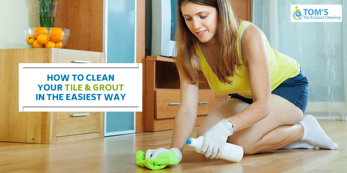 How to Clean Your Tile and Grout in the Easiest Way
