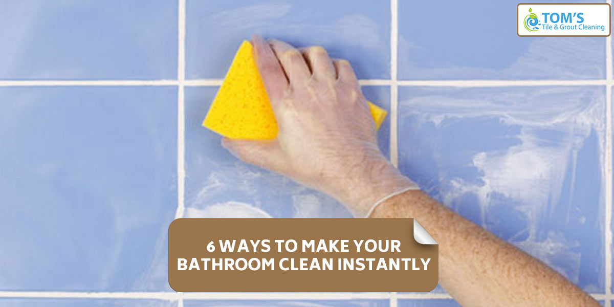 6 Ways To Make Your Bathroom Clean Instantly