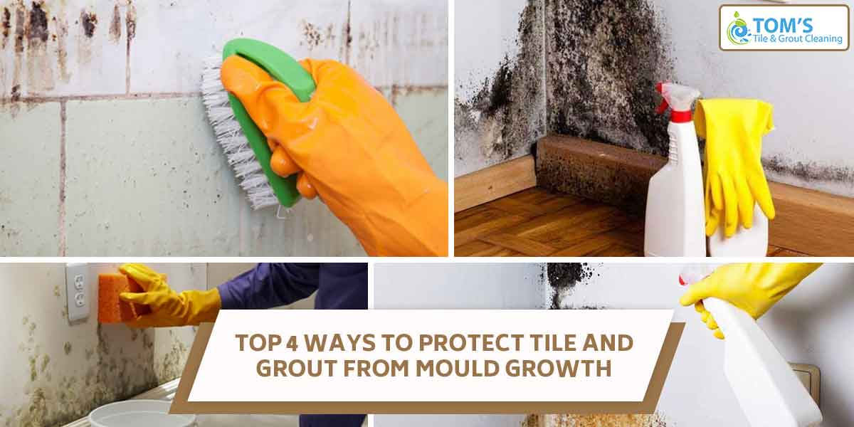 Top 4 Ways to Protect Tile and Grout From Mould Growth
