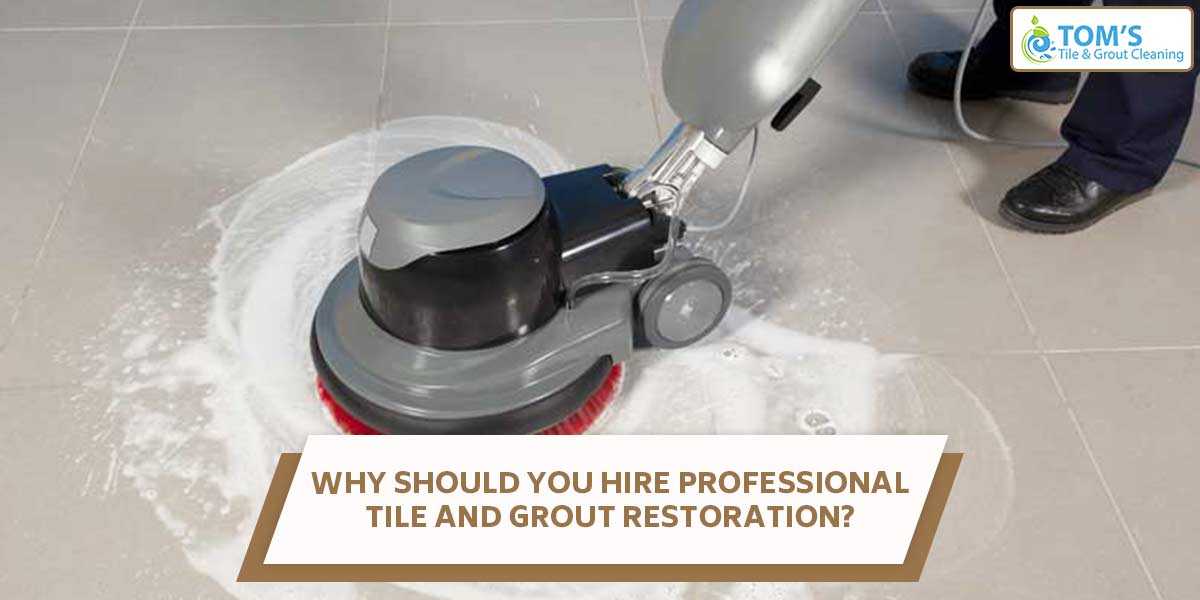 Why Should You Hire Tile and Grout Restoration Professional