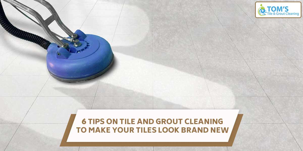 6 Tips on Tile and Grout Cleaning to Make your Tiles Look Brand New