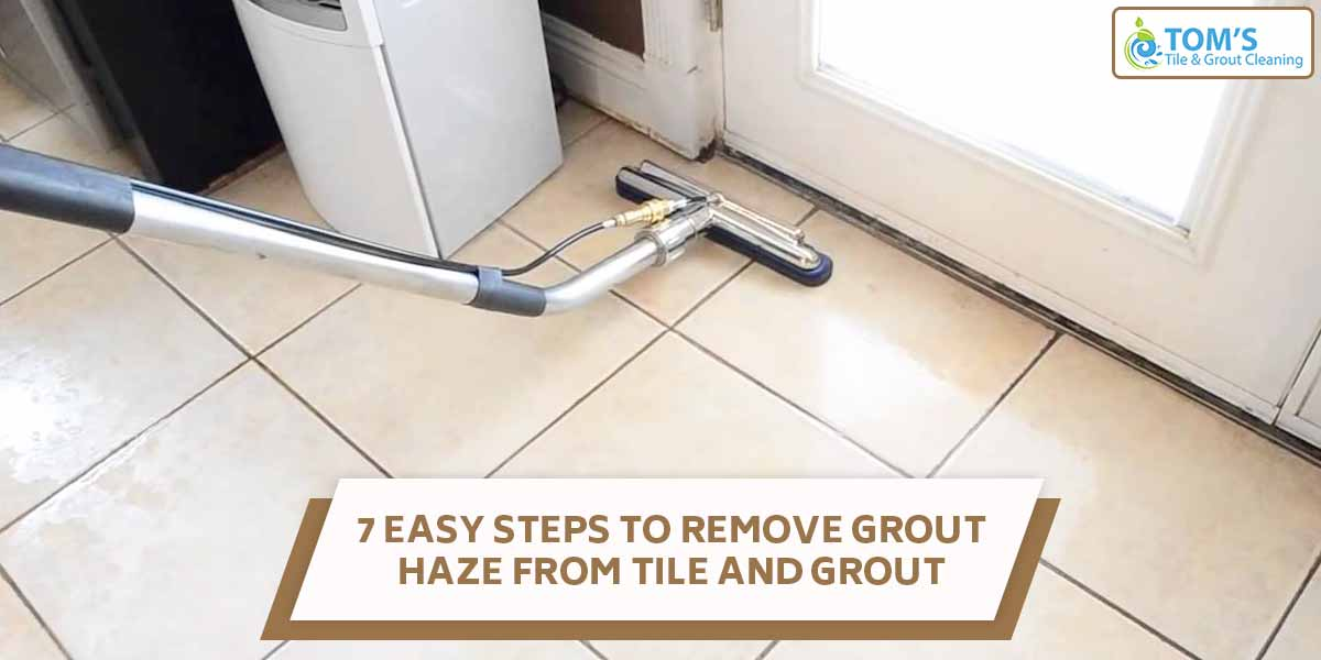 7 Easy Steps To Remove Grout Haze From Tile And Grout