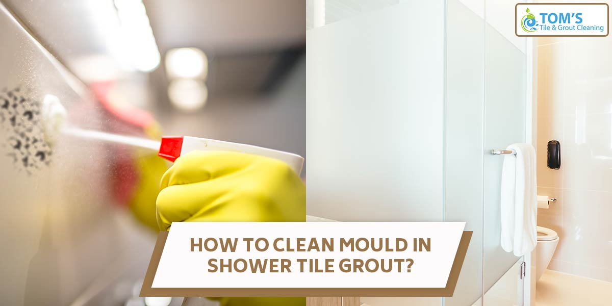 How to Clean Mould in Shower Tile and Grout Naturally?