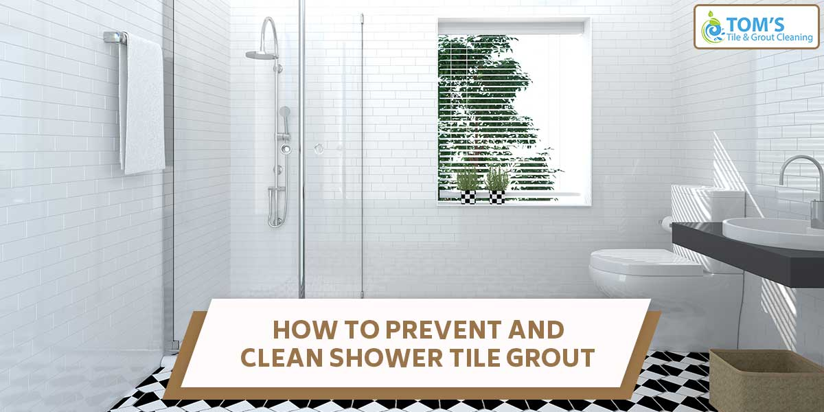 How to Prevent and Clean Shower Tile Grout