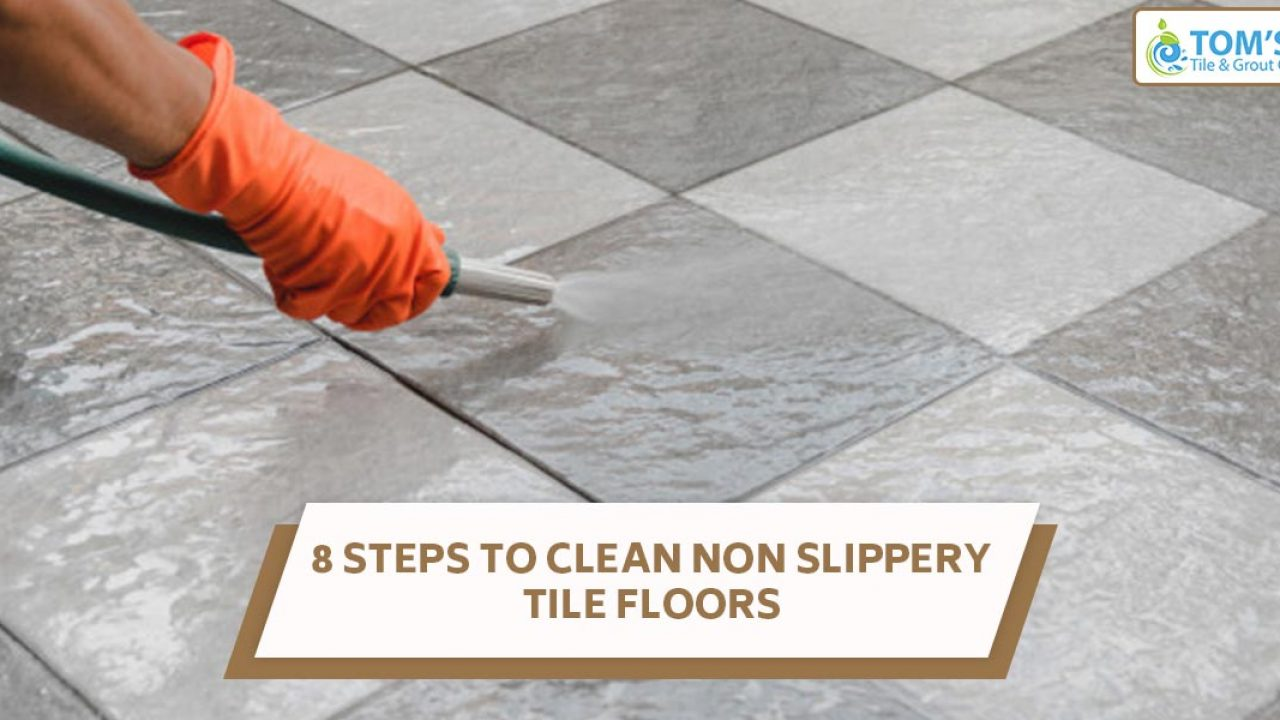 8 Steps To Clean Non Slippery Tile Floors Tile And Grout Cleaning
