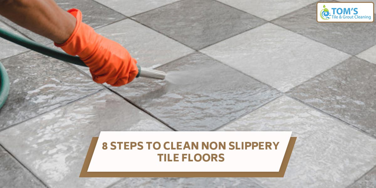 8 Steps To Clean Non Slippery Tile Floors
