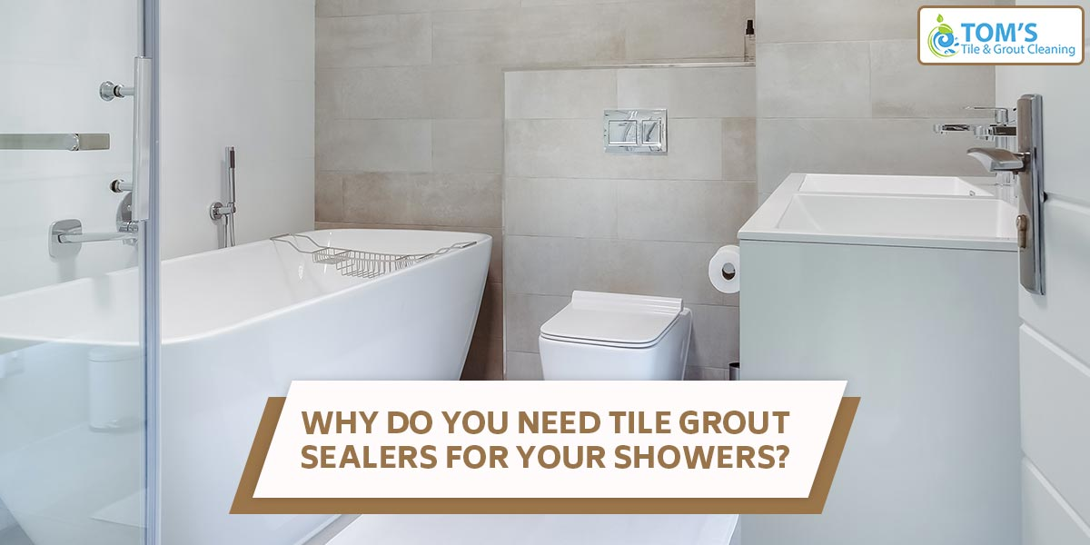 Why Do You Need Tile Grout Sealers For Your Showers?