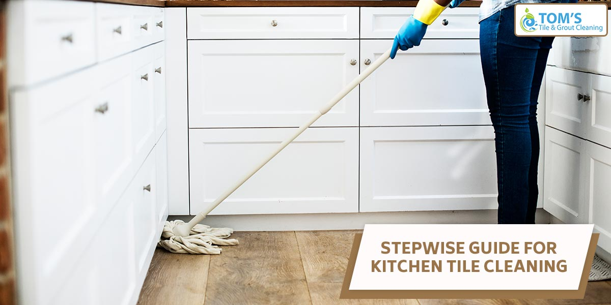 Stepwise Guide for Kitchen Tile Cleaning