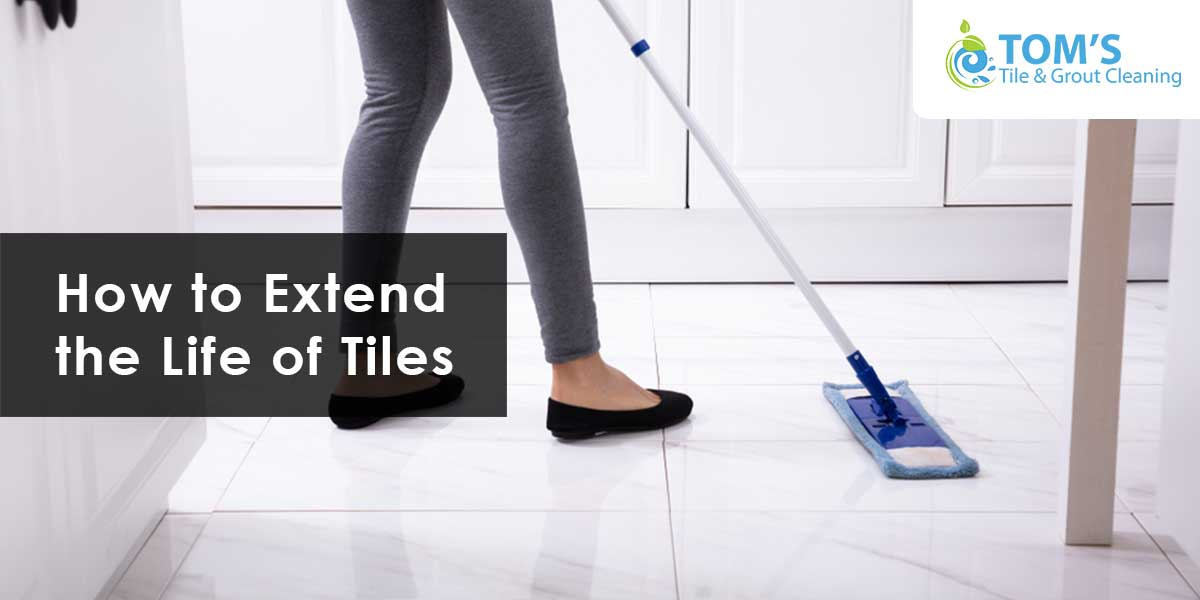 How to Extend the Life of Tiles?