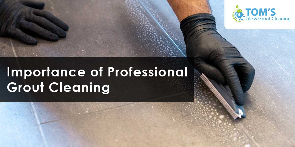 Importance of Professional Grout Cleaning