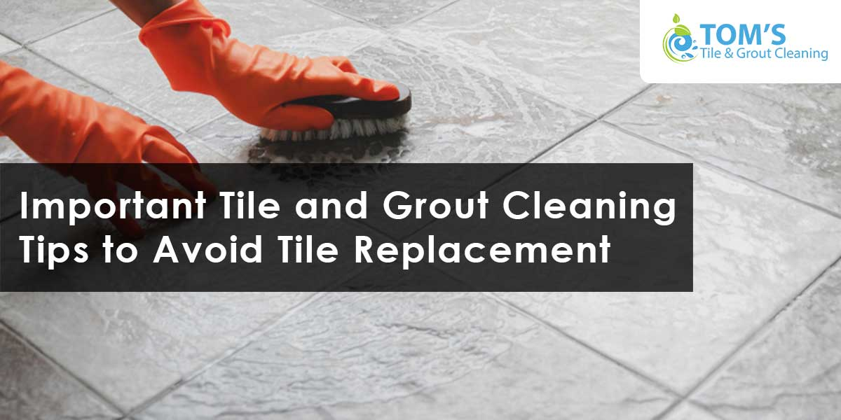 Important Tile and Grout Cleaning Tips to Avoid Tile Replacement