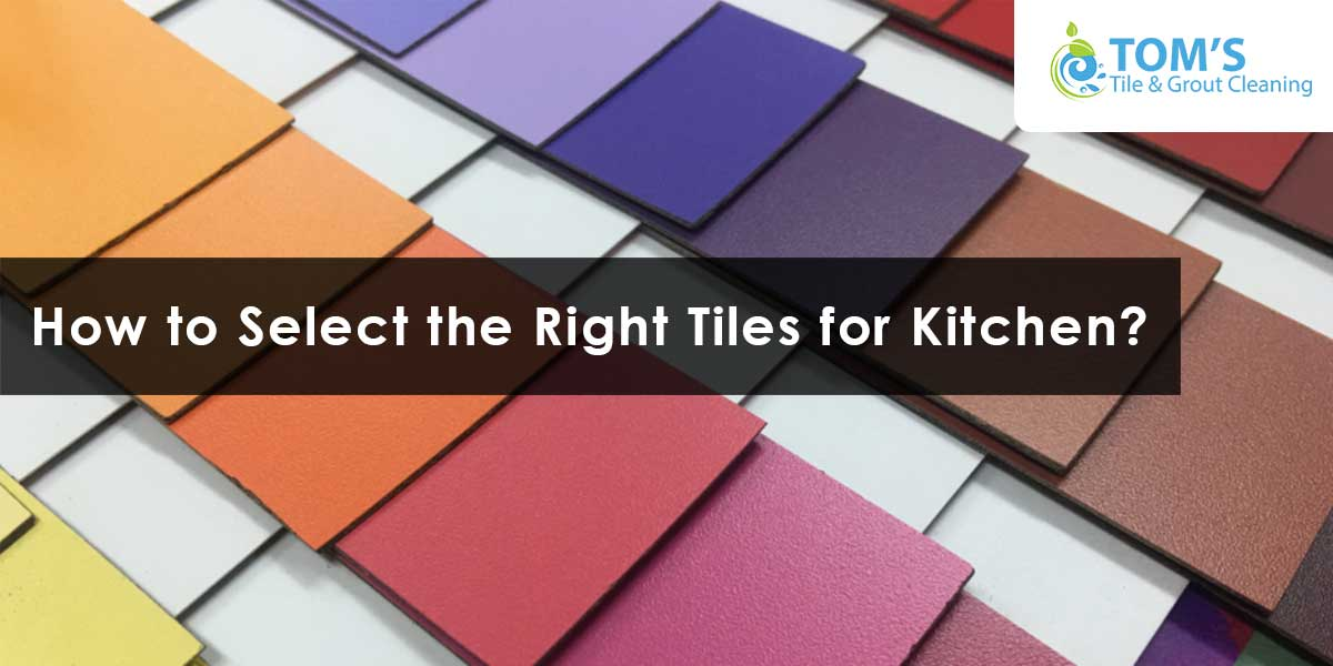 How to Select the Right Tiles for Kitchen?