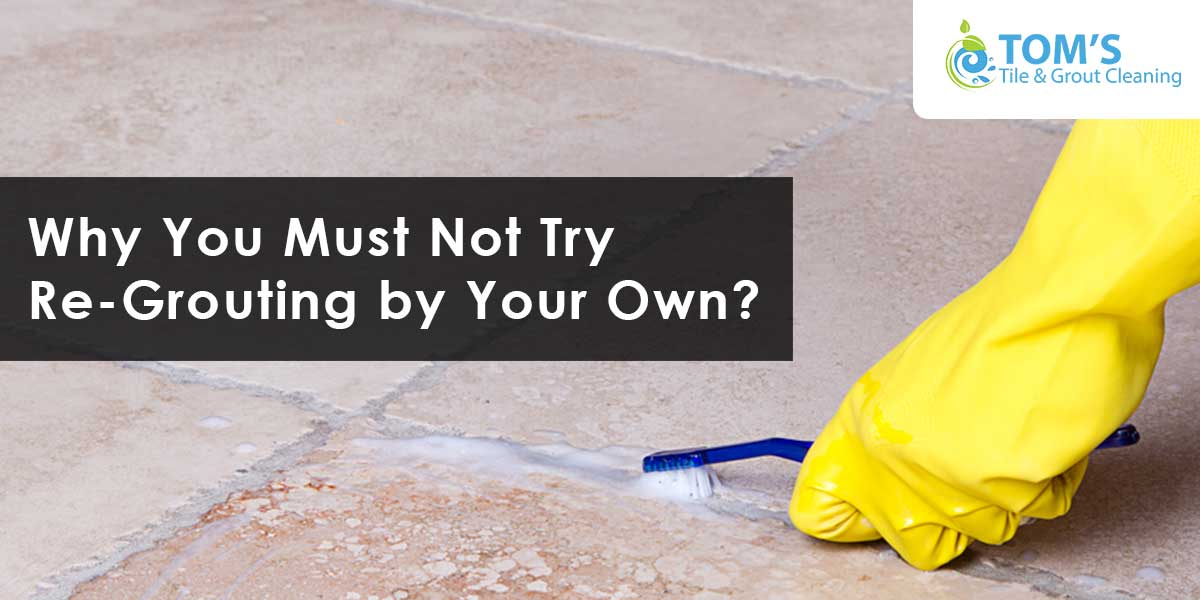 Why You Must Not Try Re-Grouting by Your Own?