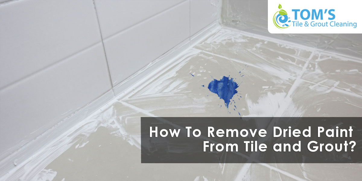 How To Remove Dried Paint From Tile and Grout?